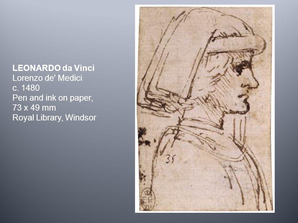 LEONARDO da Vinci Lorenzo de' Medici c. 1480 Pen and ink on paper, 73 x 49 mm Royal Library, Windsor