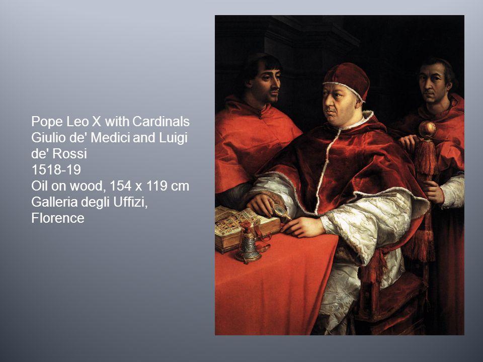 Pope Leo X with Cardinals Giulio de' Medici and Luigi de' Rossi 1518-19 Oil on wood, 154 x 119 cm Galleria degli Uffizi, Florence