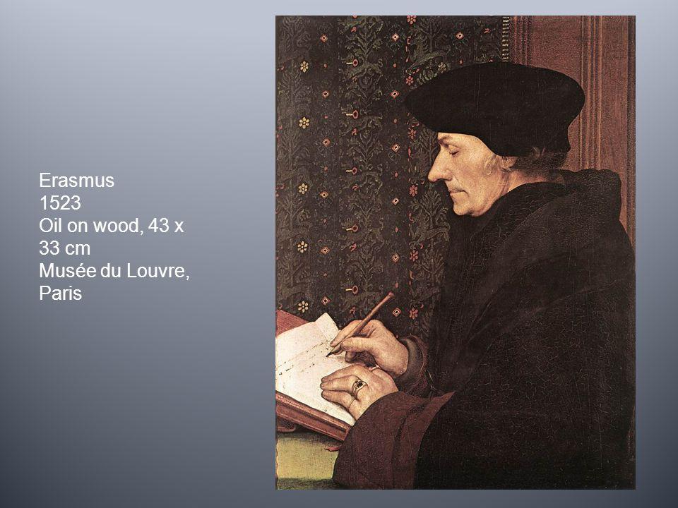 Erasmus 1523 Oil on wood, 43 x 33 cm Musée du Louvre, Paris