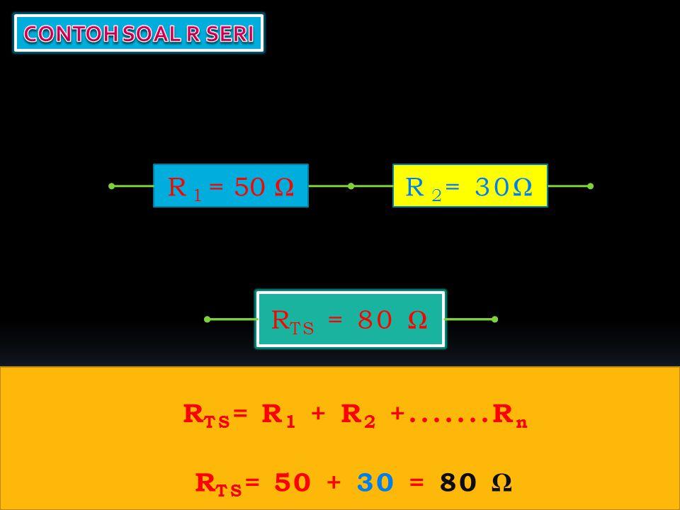 R TS = R 1 = 50 ΩR 2 = 30Ω R TS = 80 Ω R TS = R 1 + R 2 +.......R n R TS = 50 + 30 = 80 Ω