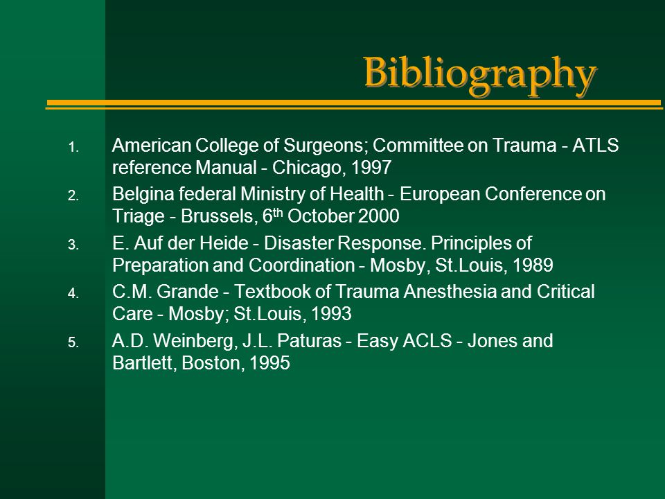 Bibliography 1. American College of Surgeons; Committee on Trauma - ATLS reference Manual - Chicago, 1997 2. Belgina federal Ministry of Health - Euro