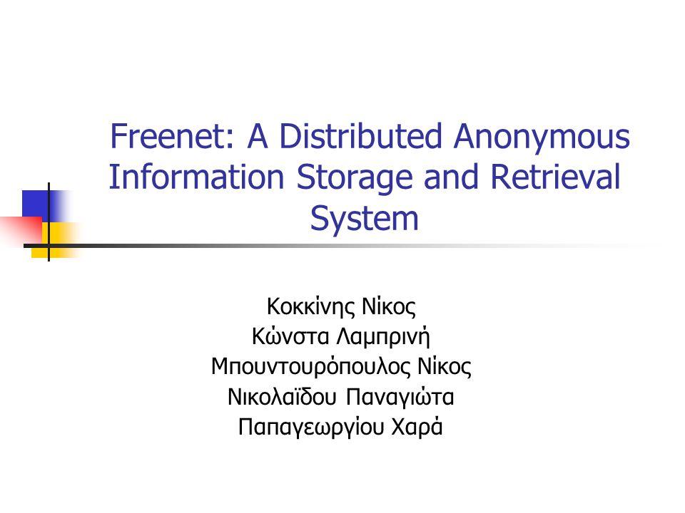 Freenet: A Distributed Anonymous Information Storage and Retrieval System Κοκκίνης Νίκος Κώνστα Λαμπρινή Μπουντουρόπουλος Νίκος Νικολαϊδου Παναγιώτα Παπαγεωργίου Χαρά