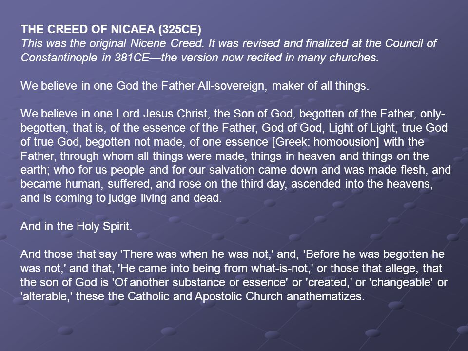 THE CREED OF NICAEA (325CE) This was the original Nicene Creed. It was revised and finalized at the Council of Constantinople in 381CE—the version now