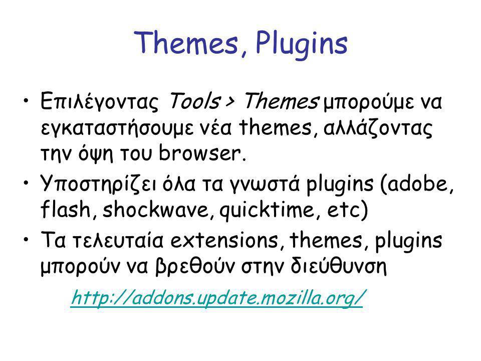Themes, Plugins Επιλέγοντας Tools > Themes μπορούμε να εγκαταστήσουμε νέα themes, αλλάζοντας την όψη του browser. Υποστηρίζει όλα τα γνωστά plugins (a