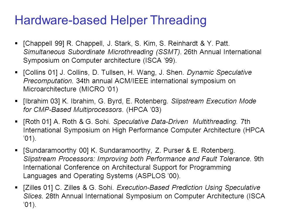 Hardware-based Helper Threading  [Chappell 99] R.