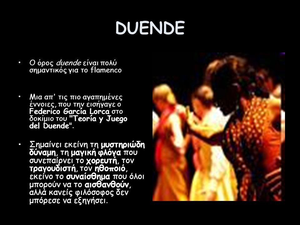 DUENDE Ο όρος duende είναι πολύ σημαντικός για το flamenco Μια απ τις πιο αγαπημένες έννοιες, που την εισήγαγε ο Federico García Lorca στο δοκίμιο του Teoría y Juego del Duende .