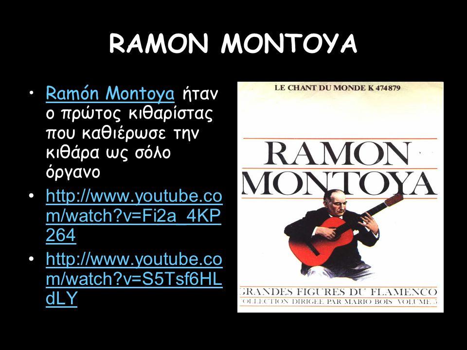 RAMON MONTOYA Ramón Montoya ήταν ο πρώτος κιθαρίστας που καθιέρωσε την κιθάρα ως σόλο όργανοRamón Montoya http://www.youtube.co m/watch?v=Fi2a_4KP 264
