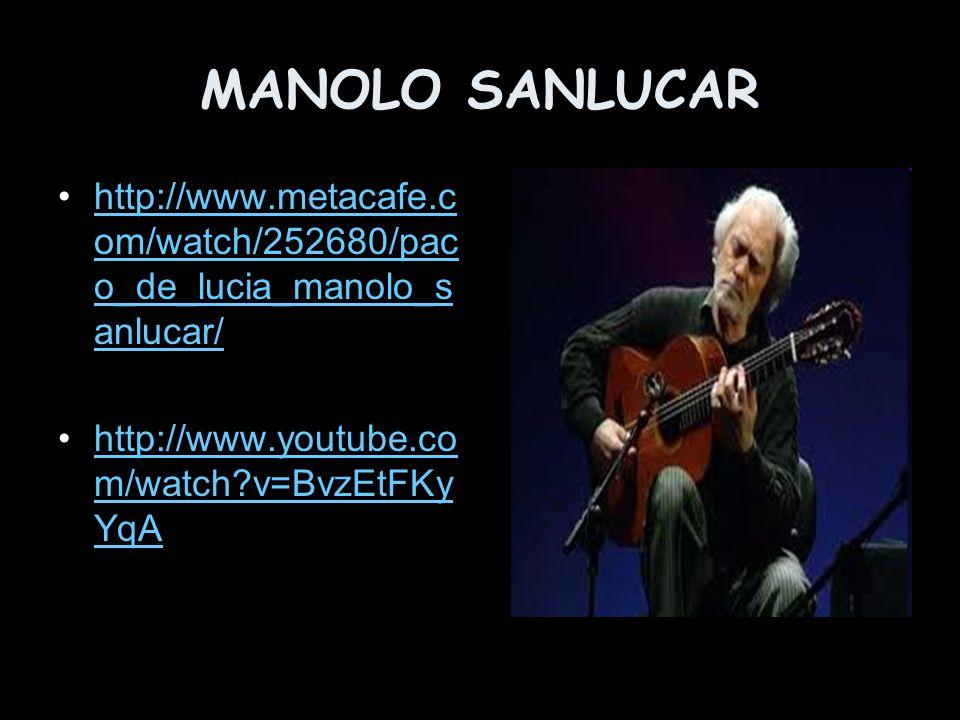 MANOLO SANLUCAR http://www.metacafe.c om/watch/252680/pac o_de_lucia_manolo_s anlucar/http://www.metacafe.c om/watch/252680/pac o_de_lucia_manolo_s anlucar/ http://www.youtube.co m/watch?v=BvzEtFKy YqAhttp://www.youtube.co m/watch?v=BvzEtFKy YqA