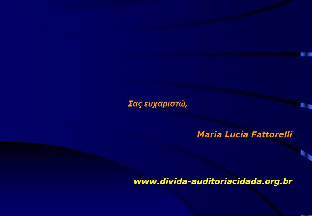 Σας ευχαριστώ, Maria Lucia Fattorelli www.divida-auditoriacidada.org.br
