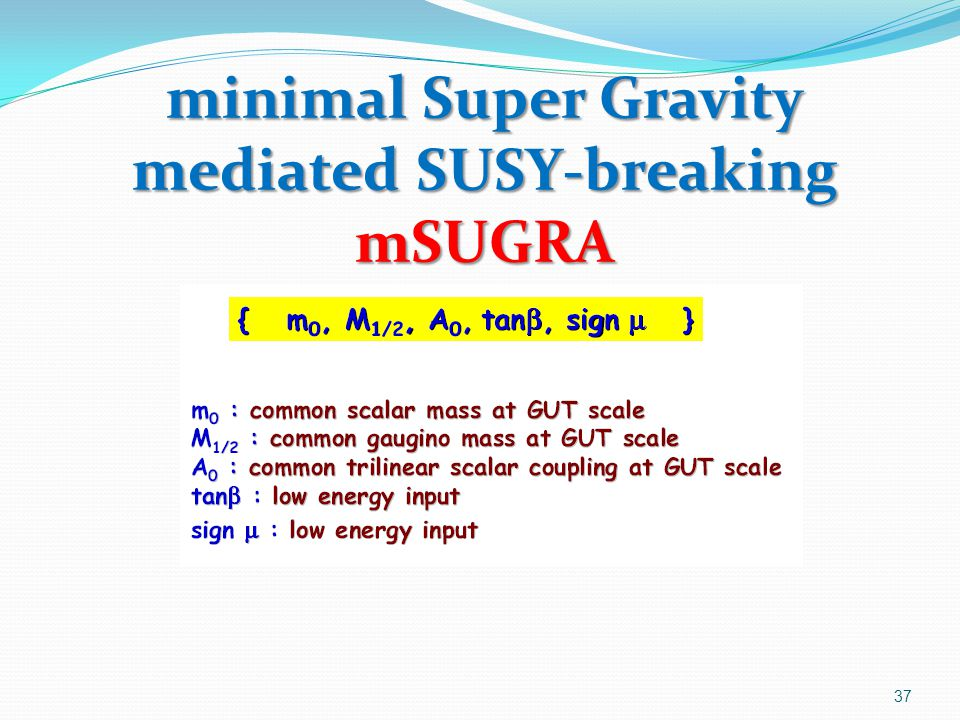 minimal Super Gravity mediated SUSY-breaking mSUGRA 37