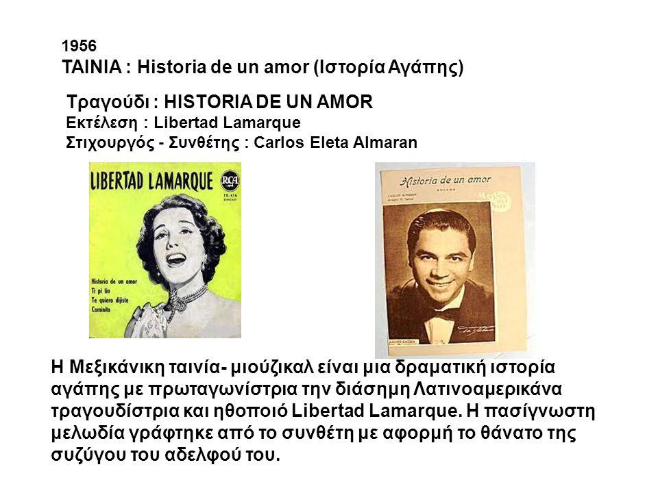 Tραγούδι : HISTORIA DE UN AMOR Εκτέλεση : Libertad Lamarque Στιχουργός - Συνθέτης : Carlos Eleta Almaran Η Μεξικάνικη ταινία- μιούζικαλ είναι μια δραμ