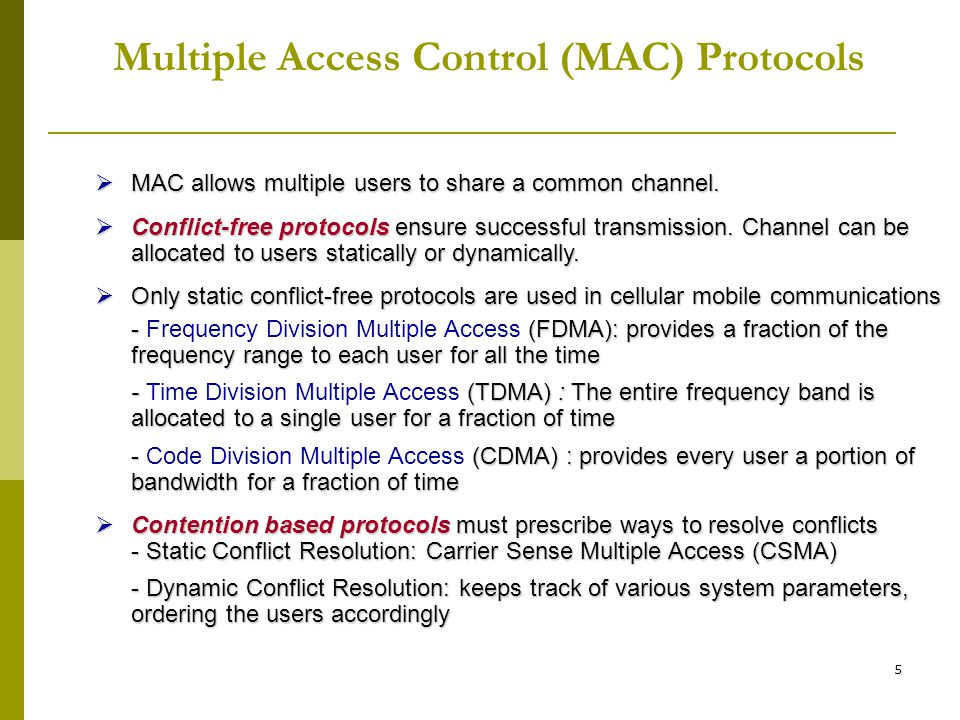 5  MAC allows multiple users to share a common channel.  Conflict-free protocols ensure successful transmission. Channel can be allocated to users s