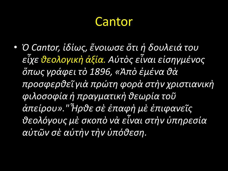 Cantor Ὁ Cantor, ἰδίως, ἔνοιωσε ὅτι ἡ δουλειά του εἶχε θεολογικὴ ἀξία. Αύτὸς εἶναι εἰσηγμένος ὅπως γράφει τὸ 1896, «Ἀπὸ ἐμένα θὰ προσφερθεῖ γιὰ πρώτη