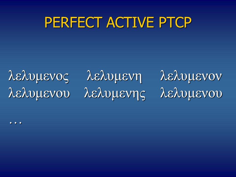 PERFECT ACTIVE PTCP λελυμενος λελυμενηλελυμενον λελυμενου λελυμενης λελυμενου …