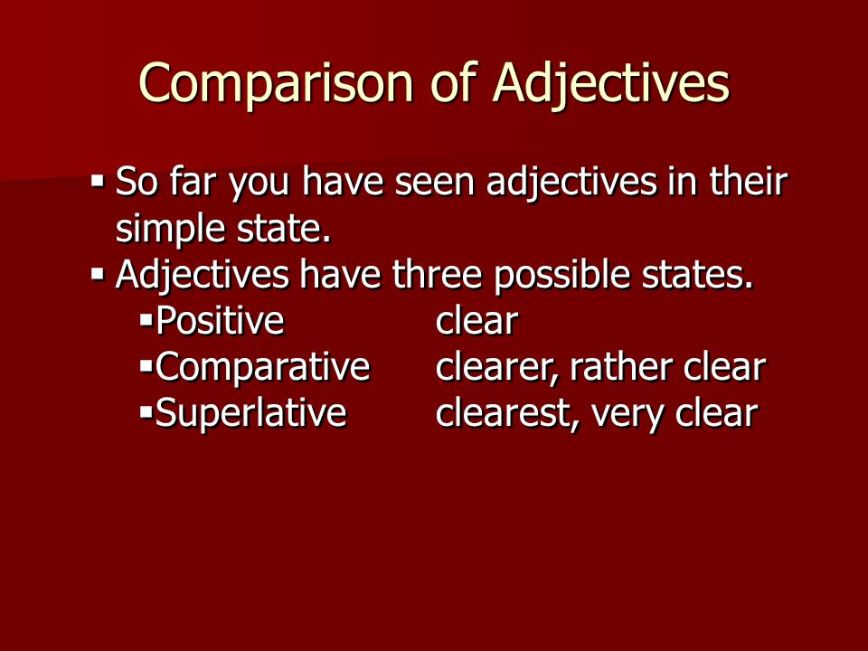  So far you have seen adjectives in their simple state.