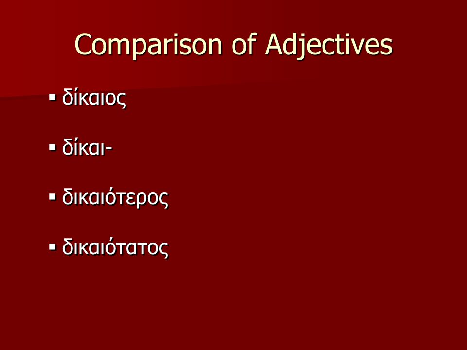 Comparison of Adjectives  Third declension adjectives will usually take endings of the type:  -εστερος  -εστατος  σαφής  σαφέστερος  σαφέστατος  Third declension adjectives will usually take endings of the type:  -εστερος  -εστατος  σαφής  σαφέστερος  σαφέστατος