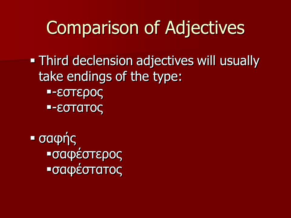 Comparison of Adjectives ἄφρων ἀφρονέστερος ἀφρονέστατος ἄφρων ἀφρονέστερος ἀφρονέστατος