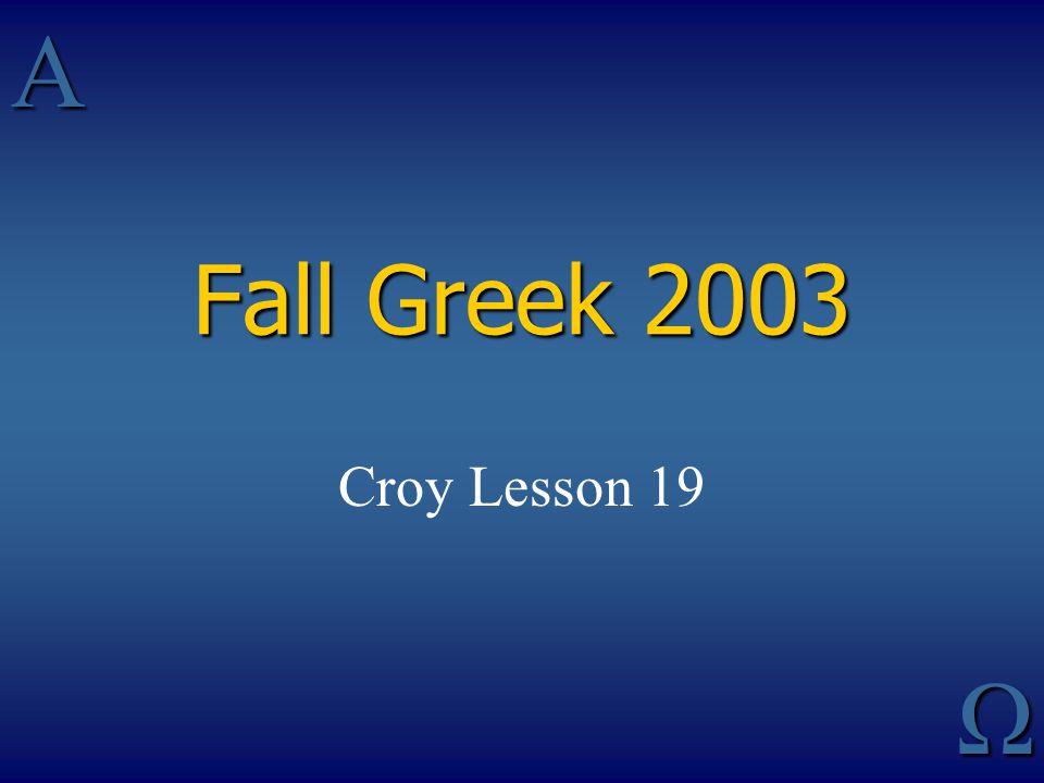 AΩ Fall Greek 2003 Croy Lesson 19