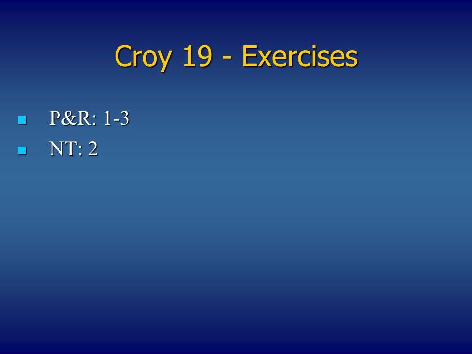 Croy 19 - Exercises P&R: 1-3 P&R: 1-3 NT: 2 NT: 2