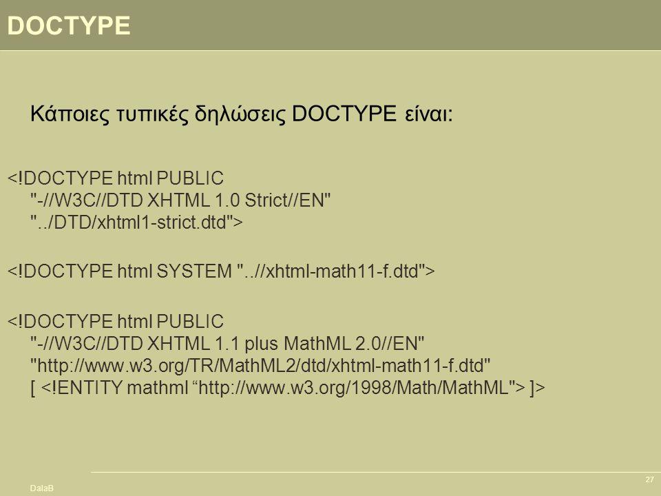 DalaB 27 DOCTYPE ]> Κάποιες τυπικές δηλώσεις DOCTYPE είναι: