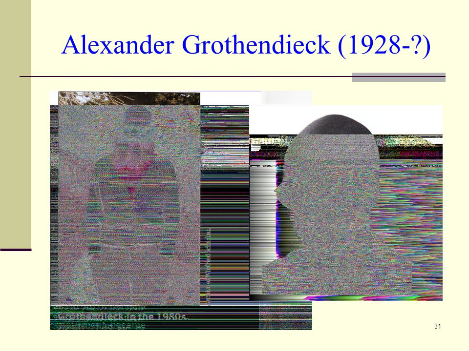 31 Alexander Grothendieck (1928-?)
