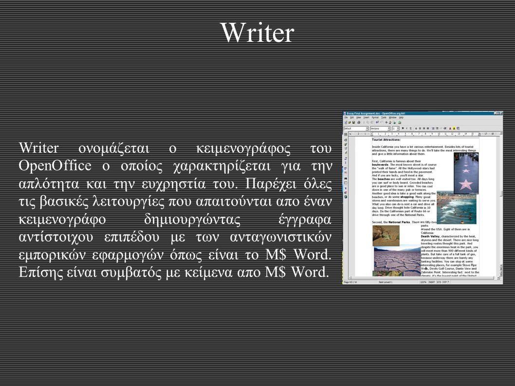 Writer Writer ονομάζεται ο κειμενογράφος του OpenOffice ο οποίος χαρακτηρίζεται για την απλότητα και την ευχρηστία του. Παρέχει όλες τις βασικές λειτο