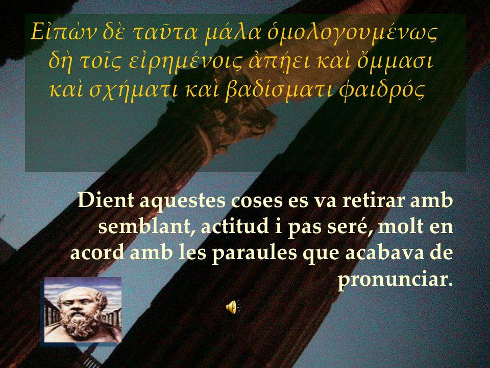 Dient aquestes coses es va retirar amb semblant, actitud i pas seré, molt en acord amb les paraules que acabava de pronunciar. Εἰπὼν δὲ ταῦτα μάλα ὁμο