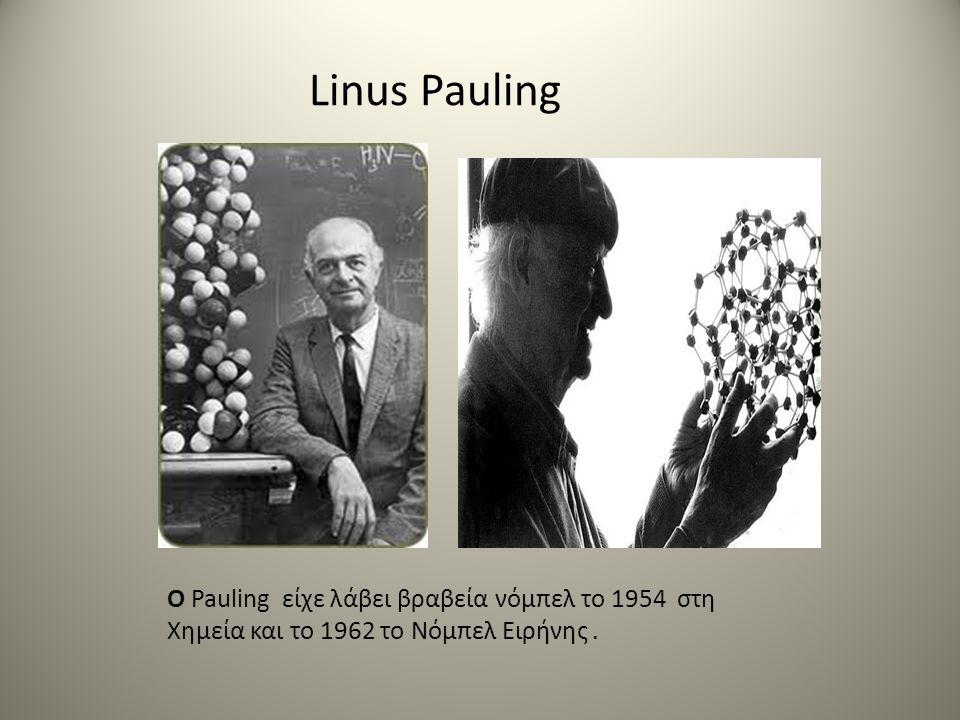 Linus Pauling Ο Pauling είχε λάβει βραβεία νόμπελ το 1954 στη Χημεία και το 1962 το Νόμπελ Ειρήνης.