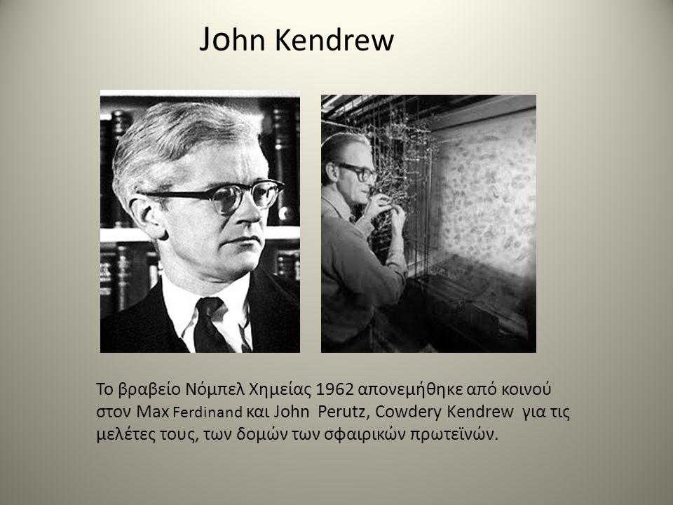 Jo hn Kendrew Το βραβείο Νόμπελ Χημείας 1962 απονεμήθηκε από κοινού στον Max Ferdinand και John Perutz, Cowdery Kendrew για τις μελέτες τους, των δομών των σφαιρικών πρωτεϊνών.