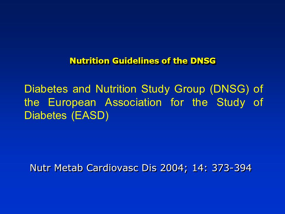 Diabetes and Nutrition Study Group (DNSG) of the European Association for the Study of Diabetes (EASD) Nutrition Guidelines of the DNSG Nutr Metab Cardiovasc Dis 2004; 14: 373-394