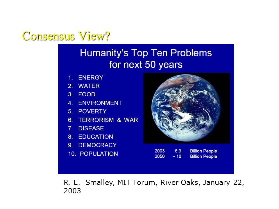 Consensus View R. E. Smalley, MIT Forum, River Oaks, January 22, 2003