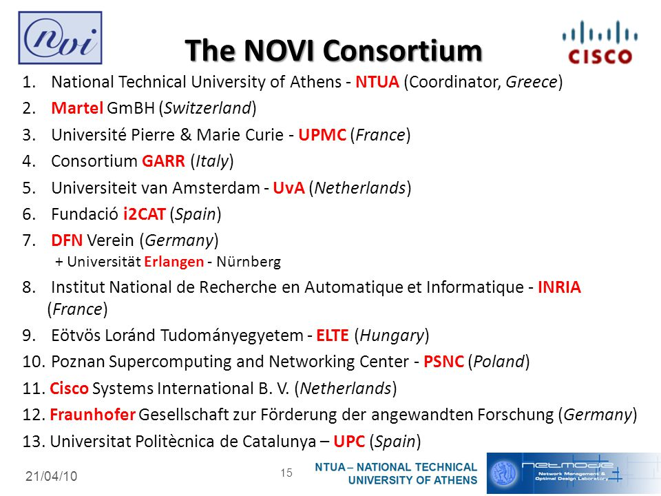 21/04/10 The NOVI Consortium 1. National Technical University of Athens - NTUA (Coordinator, Greece) 2. Martel GmBH (Switzerland) 3. Université Pierre