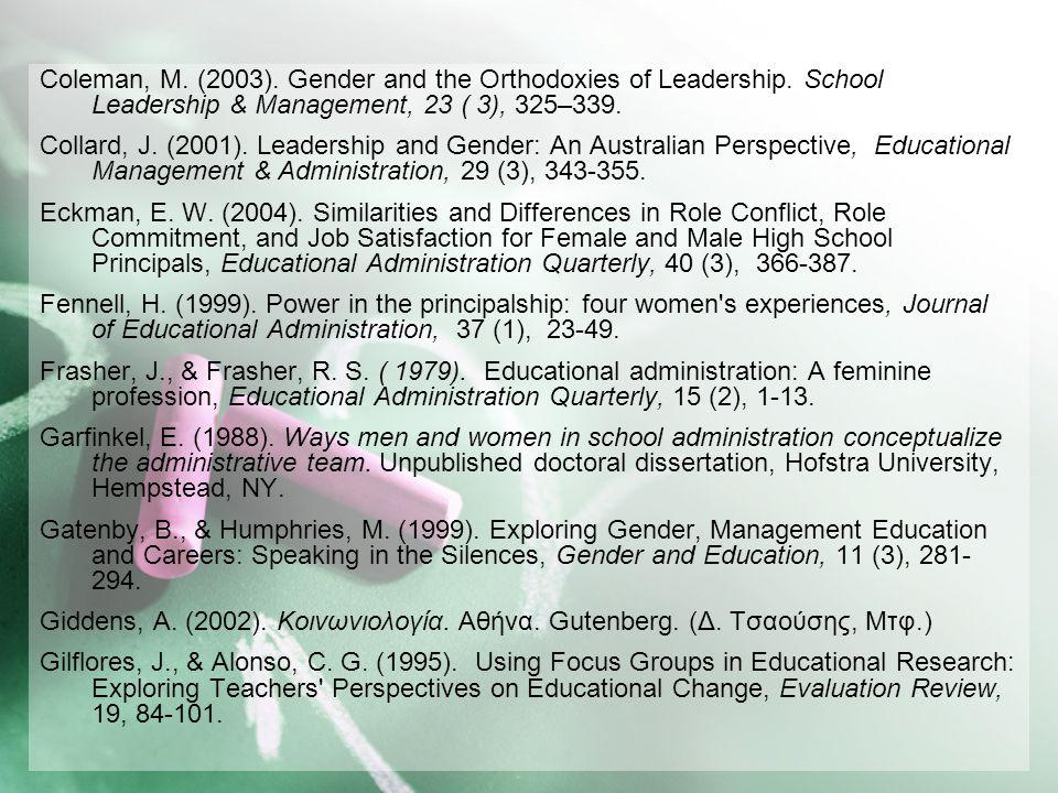 Coleman, M. (2003). Gender and the Orthodoxies of Leadership. School Leadership & Management, 23 ( 3), 325–339. Collard, J. (2001). Leadership and Gen