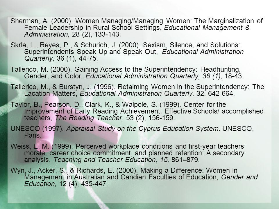 Sherman, A. (2000). Women Managing/Managing Women: The Marginalization of Female Leadership in Rural School Settings, Educational Management & Adminis
