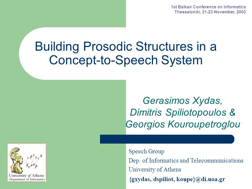Building Prosodic Structures in a Concept-to-Speech System Gerasimos Xydas, Dimitris Spiliotopoulos & Georgios Kouroupetroglou Speech Group Dep.