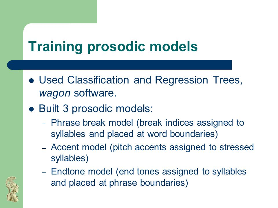 Training prosodic models Used Classification and Regression Trees, wagon software.