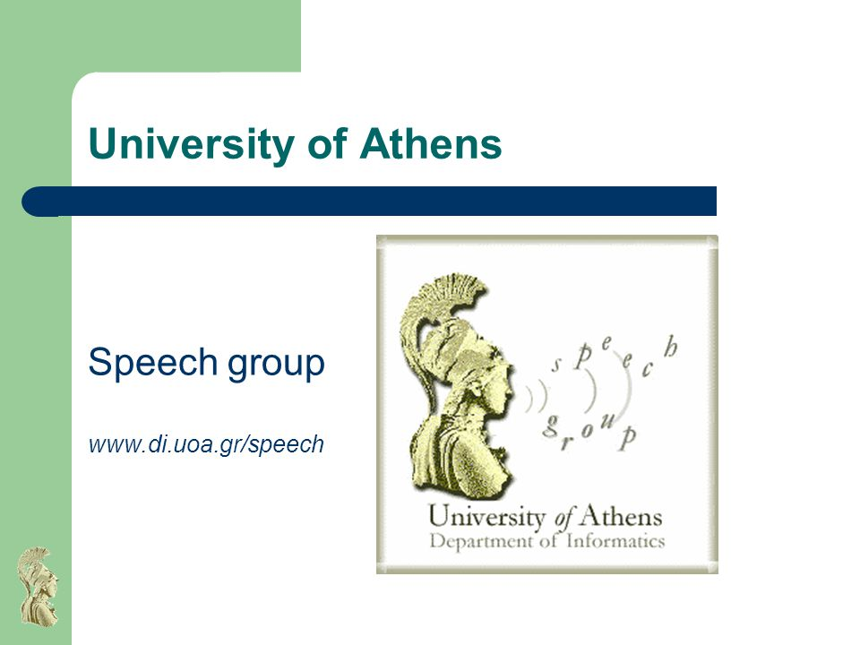 University of Athens Speech group www.di.uoa.gr/speech