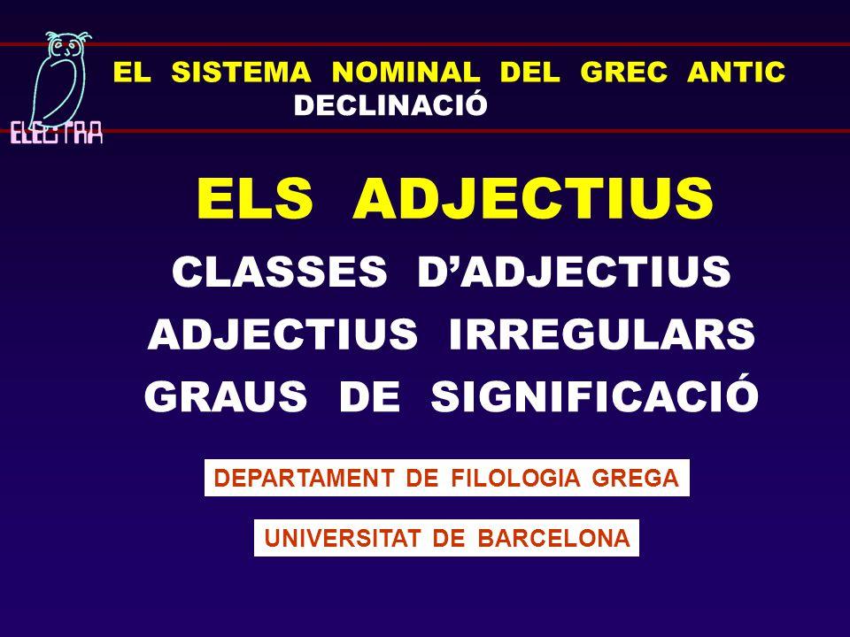 EL SISTEMA NOMINAL DEL GREC ANTIC DECLINACIÓ ELS ADJECTIUS DEPARTAMENT DE FILOLOGIA GREGA UNIVERSITAT DE BARCELONA ADJECTIUS IRREGULARS CLASSES D'ADJE