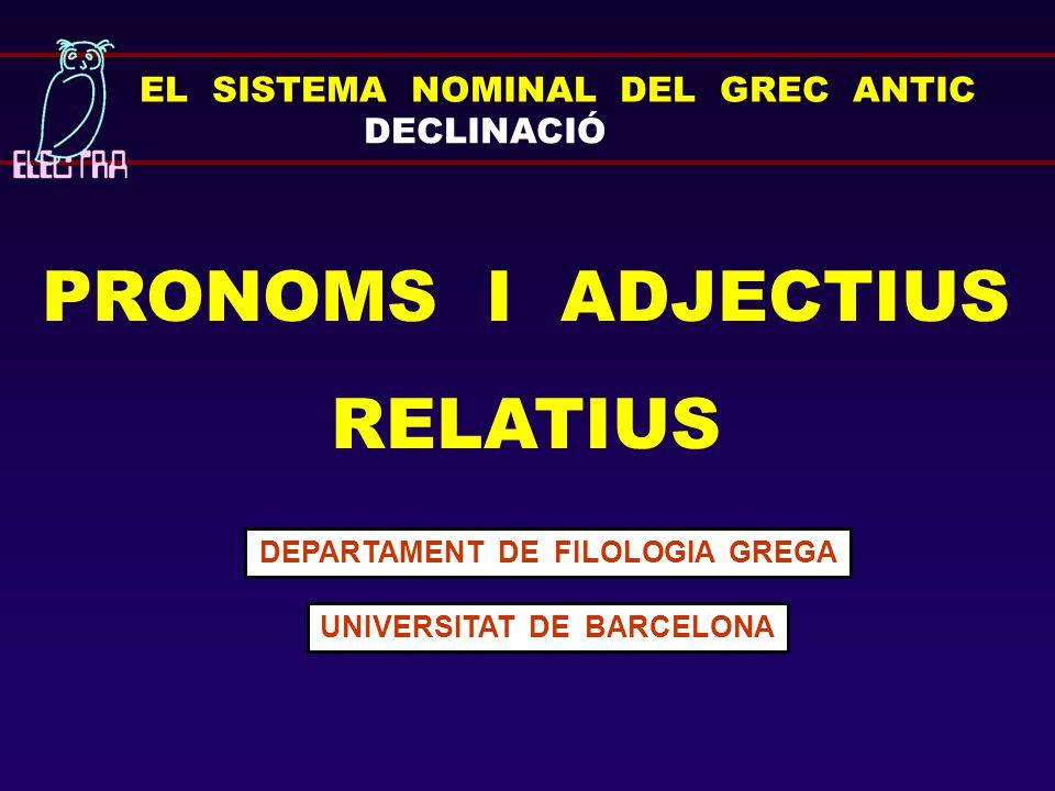 EL SISTEMA NOMINAL DEL GREC ANTIC DECLINACIÓ PRONOMS I ADJECTIUS RELATIUS DEPARTAMENT DE FILOLOGIA GREGA UNIVERSITAT DE BARCELONA