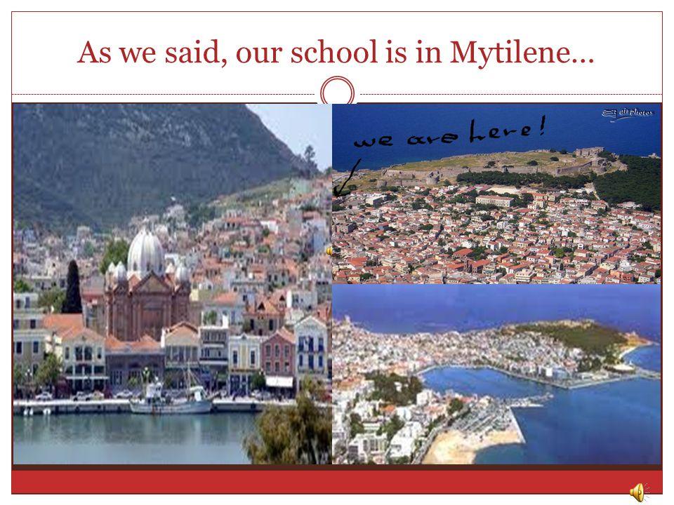 As we said, our school is in Mytilene…