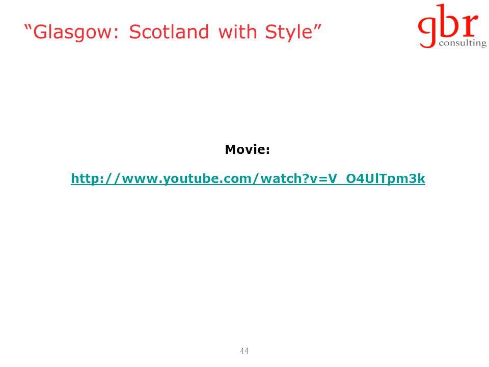44 Glasgow: Scotland with Style Movie: http://www.youtube.com/watch?v=V_O4UlTpm3k