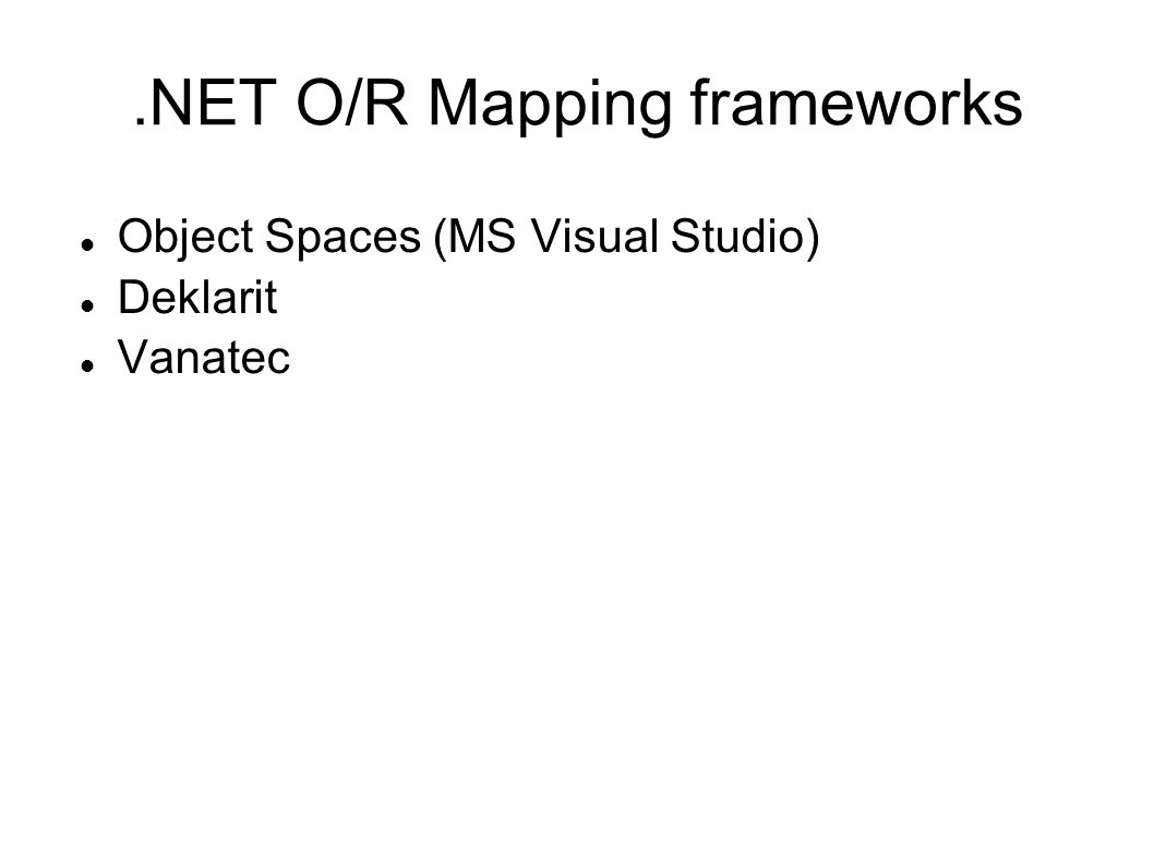 .NET O/R Mapping frameworks Object Spaces (MS Visual Studio) Deklarit Vanatec