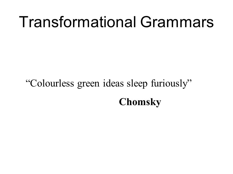 "Transformational Grammars ""Colourless green ideas sleep furiously"" Chomsky"