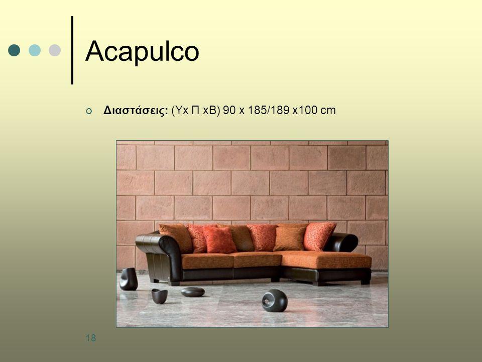 18 Acapulco Διαστάσεις: (Yx Π xB) 90 x 185/189 x100 cm