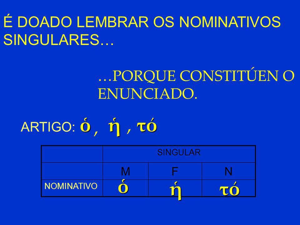 É DOADO LEMBRAR OS NOMINATIVOS SINGULARES… …PORQUE CONSTITÚEN O ENUNCIADO.
