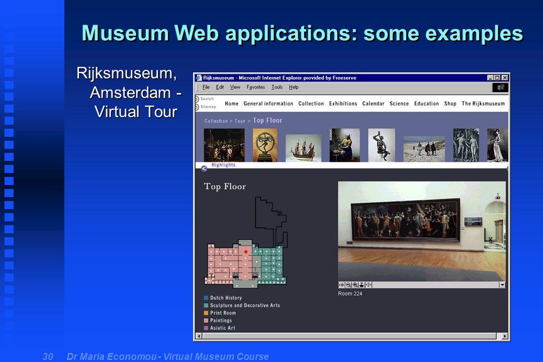 Dr Maria Economou - Virtual Museum Course 30 Museum Web applications: some examples Rijksmuseum, Amsterdam - Virtual Tour