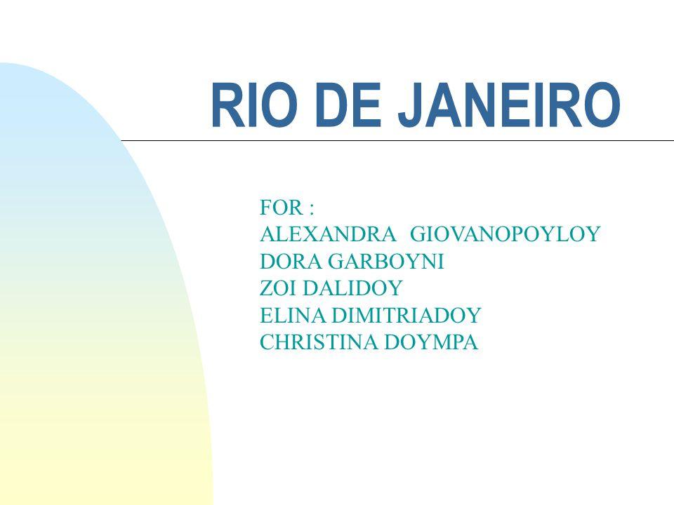 RIO DE JANEIRO FOR : ALEXANDRA GIOVANOPOYLOY DORA GARBOYNI ZOI DALIDOY ELINA DIMITRIADOY CHRISTINA DOYMPA