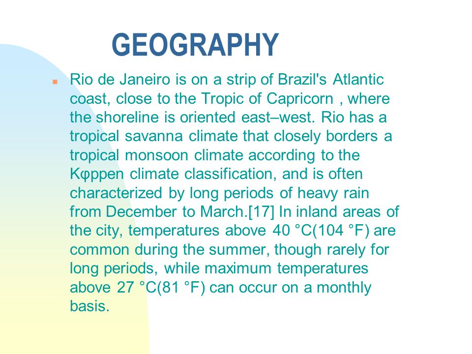 GEOGRAPHY n Rio de Janeiro is on a strip of Brazil s Atlantic coast, close to the Tropic of Capricorn, where the shoreline is oriented east–west.