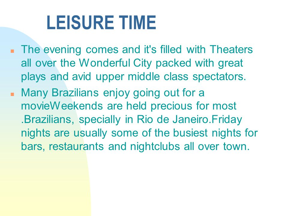 LEISURE TIME n The evening comes and it s filled with Theaters all over the Wonderful City packed with great plays and avid upper middle class spectators.