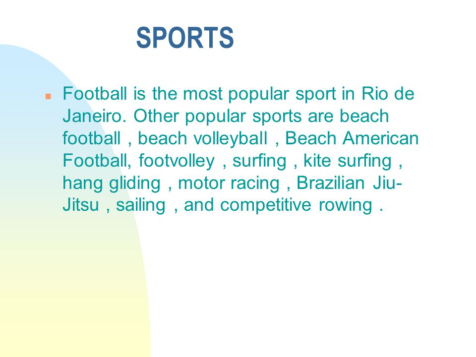 SPORTS n Football is the most popular sport in Rio de Janeiro.